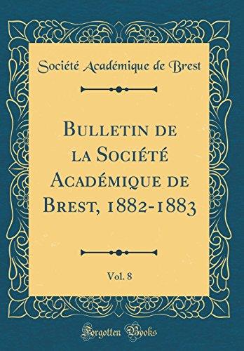 Bulletin de la Société Académique de Brest, 1882-1883, Vol. 8 (Classic Reprint) par Societe Academique De Brest