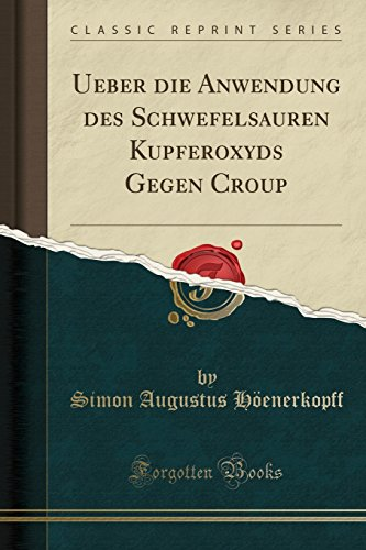 Ueber die Anwendung des Schwefelsauren Kupferoxyds Gegen Croup (Classic Reprint)