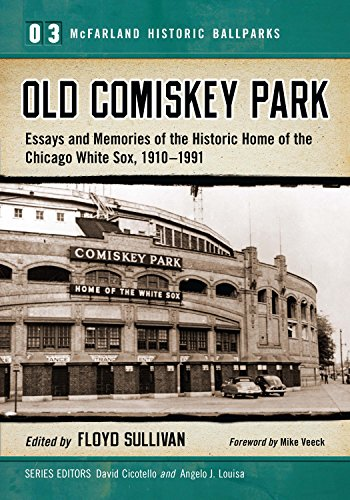 Old Comiskey Park: Essays and Memories of the Historic Home of the Chicago White Sox, 1910-1991 (McFarland Historic Ballparks Book 3) (English Edition) - Comiskey Park