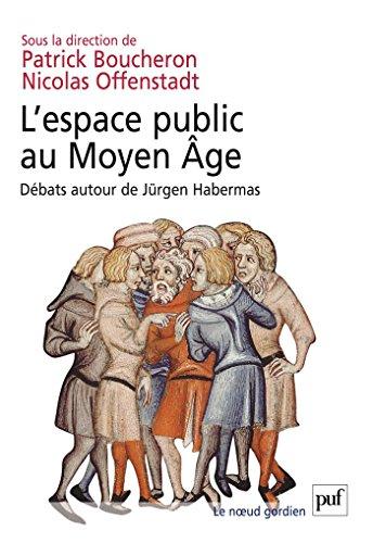 L'espace public au Moyen Âge: Débats autour de Jürgen Habermas (Noeud gordien (le)) par Nicolas Offenstadt