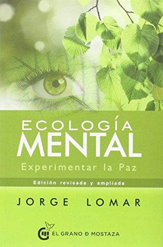 Ecología mental : experimentar la paz por Jorge Lomar
