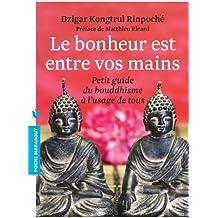 Le bonheur est entre vos mains: Petit guide du bouddhisme à l'usage de tous (Spiritualité-Philosophie)