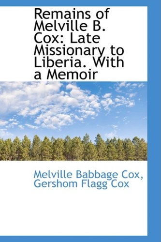 Remains of Melville B. Cox: Late Missionary to Liberia. With a Memoir