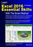 Learn Excel 2016 Essential Skills with The Smart Method: Courseware tutorial for self...