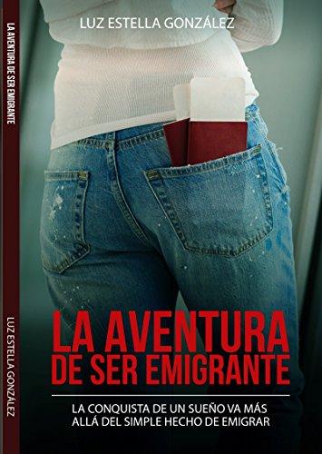 La Aventura de ser Emigrante: La conquista de un sueño vas más allá del simple hecho de emigrar