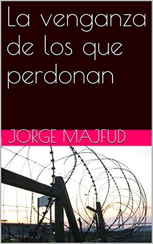 La venganza de los que perdonan (Breves historias) por Jorge Majfud
