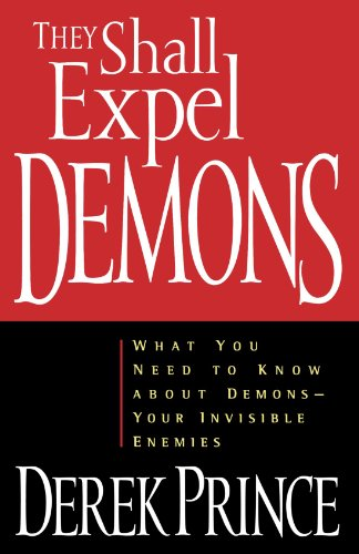 Price comparison product image They Shall Expel Demons: What You Need to Know About Demons,  Your Invisible Enemies