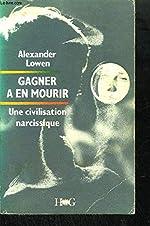 Gagner à en mourir - Une civilisation narcissique de Alexander Lowen
