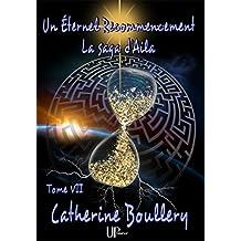 Un Éternel recommencement: La saga d'Aila - Tome VII
