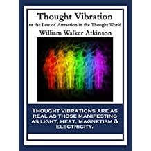 Thought Vibration: or the Law of Attraction in the Thought World