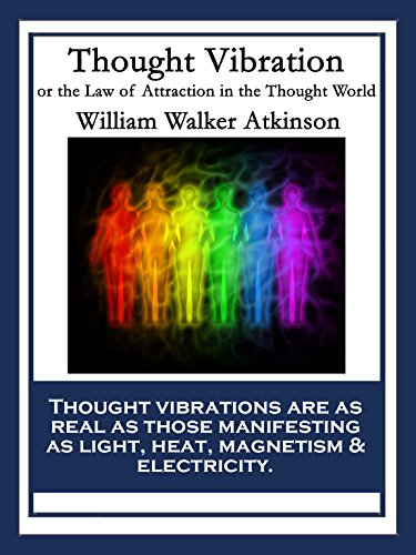 Thought Vibration: or the Law of Attraction in the Thought World (English Edition) por William Walker Atkinson