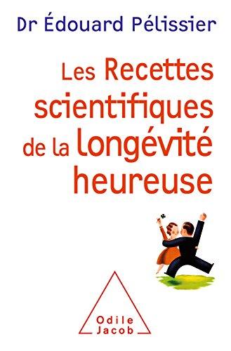 Les Recettes scientifiques de la longévité heureuse (OJ.VIE PRATIQUE) par Edouard Pélissier