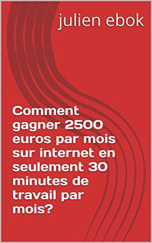 Comment gagner 2500 euros par mois sur internet en seulement 30 minutes de travail par mois?