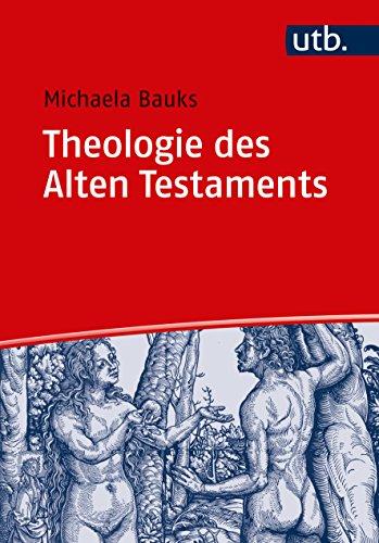 Theologie des Alten Testaments: Religionsgeschichtliche und bibelhermeneutische Perspektiven (Basiswissen Theologie und Religionswissenschaft, Band 4973)