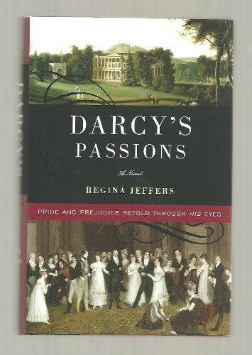 Darcy's Passions: Pride and Prejudice Retold Through His Eyes by Regina Jeffers (2009-08-02)