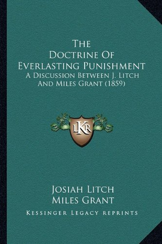 The Doctrine of Everlasting Punishment: A Discussion Between J. Litch and Miles Grant (1859)