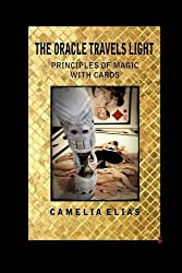 THE ORACLE TRAVELS LIGHT: PRINCIPLES OF MAGIC WITH CARDS