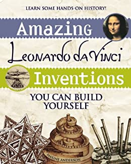 Amazing Leonardo da Vinci Inventions You Can Build Yourself (Build It Yourself series) by [Anderson, Maxine]