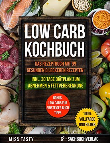 Low Carb Kochbuch: Das Rezeptbuch mit 99 gesunden & leckeren Rezepten | Inkl. 30 Tage Diätplan zum Abnehmen & Fettverbrennung | Bonus: Low Carb für Einsteiger Buch Tipps | >> 100% Vollfarbe und Bilder
