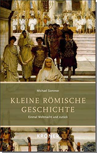 Kleine Römische Geschichte: Einmal Weltmacht und zurück