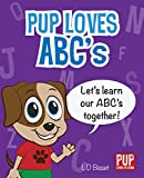 PUP LOVES ABC's - Educational Picture Book Teaching Alphabet Letters & Sounds to Toddlers and Preschool Kids (Pup Loves to Learn)