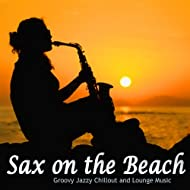 Sax On the Beach (Groovy Jazzy Chillout and Lounge Music)