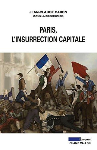 Paris, l'insurrection capitale par Jean-Claude Caron