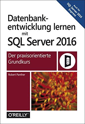 Datenbankentwicklung lernen mit SQL Server 2016: Der praxisorientierte Grundkurs - Express Computer