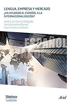 Lengua, empresa y mercado: ¿Ha ayudado el español a la internacionalización? de [Fundación Telefónica]