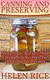 Canning and Preserving: More Than 30 Tasty And Easy Jam, Jelly, Preserve and Conserve Recipes