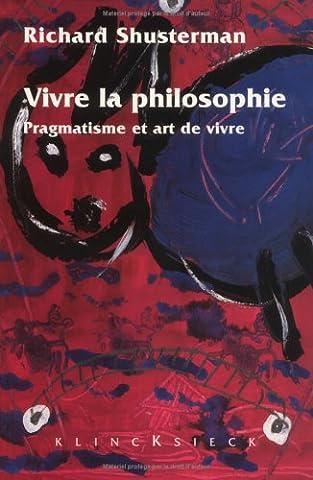 Vivre la philosophie. pragmatisme et art de vivre