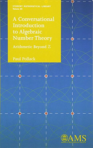 A Conversational Introduction to Algebraic Number Theory: Arithmetic Beyond Z (Student Mathematical Library) por Paul Pollack