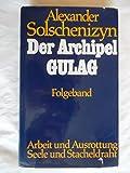 Der Archipel Gulag. Folgeband. Arbeit und Ausrottung. Seele und Stacheldraht - Alexander Solschenizyn