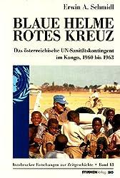 Blaue Helme - Rotes Kreuz: Das österreichische UN-Sanitätskontingent im Kongo, 1960 bis 1963