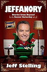 Jeffanory: Stories from Beyond Soccer Saturday: Stories from Beyond the Videprinter by Jeff Stelling (9-May-2013) Paperback