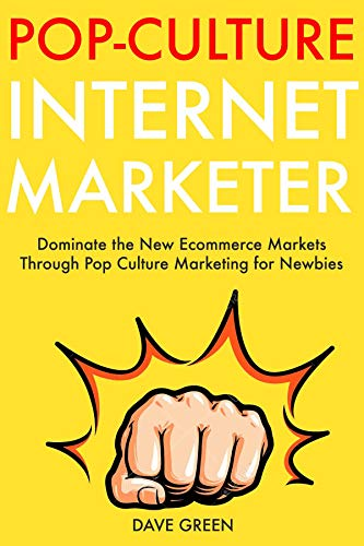 Pop Culture Internet Marketer:  Dominate the New Ecommerce Markets Through Pop Culture Marketing for Newbies (English Edition)