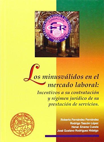 Los minusválidos en el mercado laboral: Incentivos a su contratación y régimen jurídico de su prestación de servicios (Fundación Carolina Rodríguez)