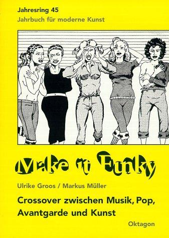 Make it funky: Crossover zwischen Musik, Pop, Avantgarde und Kunst (Jahresring)