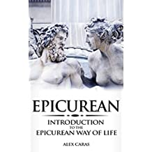 Epicurean: Introduction to the Epicurean Way of Life (Epicurean Philosophy Series, Book 1)