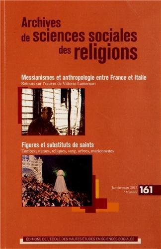 Archives de sciences sociales des religions, N° 161, Janvier-mars : Messianismes et anthropologie entre France et Italie ; Figures et substituts de saints