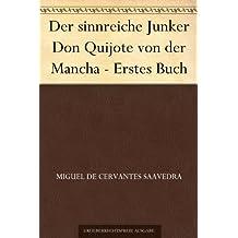 Der sinnreiche Junker Don Quijote von der Mancha - Erstes Buch (German Edition)