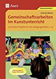 Gemeinschaftsarbeiten im Kunstunterricht: 12 kreative Projekte für die Jahrgangsstufen 5-10, Kopiervorlagen & farbige Bildbeispiele (5. bis 10. Klasse)