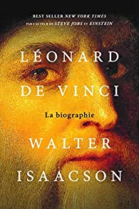 Léonard de Vinci - La biographie par Walter Isaacson