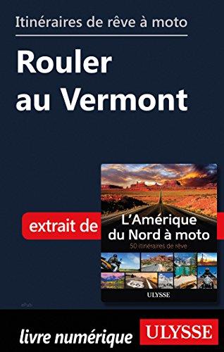 Descargar Libro Itinéraires de rêve à moto - Rouler au Vermont de Collectif