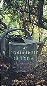 Le Promeneur de Paris : 14 promenades dans les jardins parisiens par Godeau