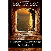 Eso es eso: Ensayos sobre la verdadera naturaleza by Nirmala (2013-08-11)