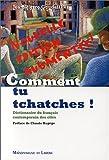 Comment tu tchatches ?. Dictionnaire du français contemporain et des cités...