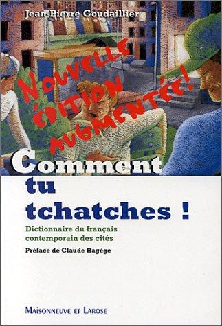 Comment tu tchatches ?. Dictionnaire du français contemporain et des cités par Jean Pierre Goudaillier