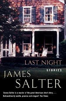 Last Night: Stories (English Edition) de [Salter, James]