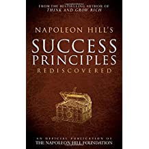 Napoleon Hill's Success Principles Rediscovered (Official Publication of the Napoleon Hill Foundation)